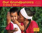 Our Grandparents: A Global Album by Maya Ajmera, Sheila Kinkade, Cynthia Pon (Hardback, 2010)