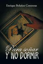 Para Soñar y No Dormir by Enrique Bolaños Contreras (2014, Paperback)