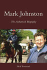 Mark Johnston: The Authorised Biography by Nick Townsend (Hardback, 2006)