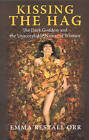 Kissing the Hag: The Dark Goddess and the Unacceptable Nature of Women by Emma Restall Orr (Paperback, 2008)