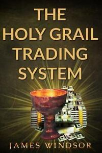The holy grail forex trading system james windsor