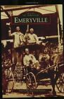 Images of America: Emeryville by Emeryville Historical Society Staff (2005, Paperback)