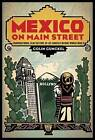 Mexico on Main Street: Transnational Film Culture in Los Angeles Before World War II by Colin Gunckel (Paperback, 2015)