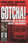 Gotcha!: The Untold Story of Britain's Biggest Cash Robbery by Peter Wilton, John Knight, Pete Sawyer (Hardback, 2002)
