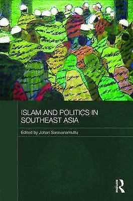 """Islam and Politics in Southeast Asia"" hardback  edited by Johan Saravanamuttu"