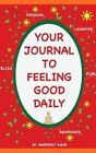 Your Journal to Feeling Good Daily by Harpreet Kaur, Amarpreet Kaur (Cover Designer) (Paperback / softback, 2015)