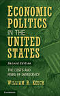 Economic Politics in the United States: The Costs and Risks of Democracy by William R. Keech (Hardback, 2013)
