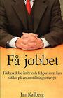 Fa Jobbet - Forberedelse Infor Och Fragor SOM Kan Stallas Pa En Anstallningsintervju by Jan Kallberg (Paperback / softback, 2007)