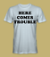 Danger here comes trouble t-shirt
