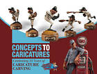 Concepts to Caricatures: Celebrating 25 Years of Caricature Carving by The Caricature Carvers Of America (Paperback, 2015)