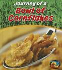 Journey of a Bowl of Cornflakes by John Malam (Hardback, 2012)