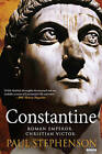 Constantine: Roman Emperor, Christian Victor by Professor of History and Head of the School of History and Heritage Paul Stephenson (Paperback / softback, 2015)