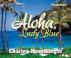 Aloha, Lady Blue by Charley Memminger (CD-Audio, 2013)