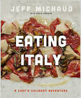 Eating Italy: A Chef's Culinary Adventure by Jeff Michaud (Hardback, 2013)