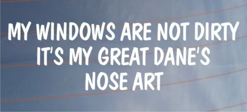 MY WINDOWS ARE NOT DIRTY IT/'S MY GREAT DANE/'S NOSE ART Funny Car//Van Dog Sticker