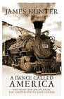 A Dance Called America: The Scottish Highlands, The United States and Canada by James Hunter (Paperback, 2010)