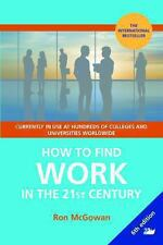 How to Find WORK in the 21st Century : A Guide to Finding Employment in...
