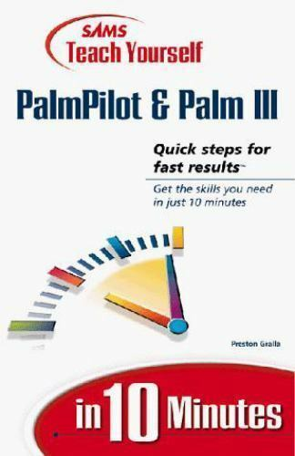 Teach Yourself PalmPilot and Palm III in 10 Minutes by Preston Gralla
