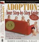 Adoption: Your Step-By-Step Guide: Using Technology & Time-Tested Techniques to Expedite a Safe, Successful Adoption by Mardie Caldwell (Paperback / softback, 2006)