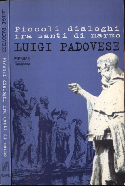 Piccoli dialoghi fra santi di marmo. . Luigi Padovese. 1999. IED.