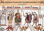 The Bayeux Tapestry Embroiderers' Story by Jan Messent (Paperback, 2010)