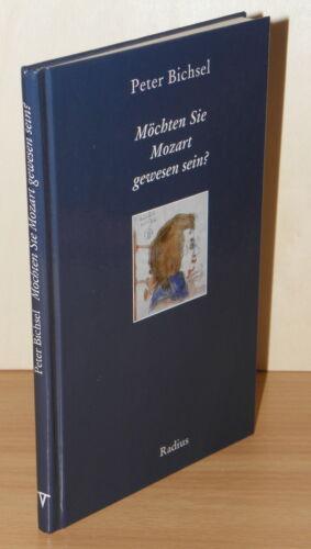 1 von 1 - EA SIGNIERT Peter Bichsel - Möchten Sie Mozart gewesen sein? | HC Radius-Verlag