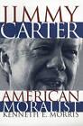 Jimmy Carter, American Moralist by Kenneth E. Morris (Paperback, 1997)