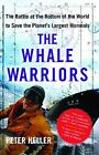 The Whale Warriors: The Battle at the Bottom of the World to Save the Planet's Largest Mammals by Deputy Director Fiscal Affairs Department Peter Heller (Paperback / softback)