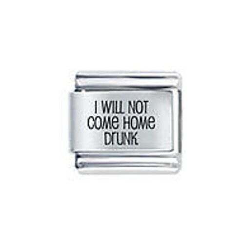 9mm Italian Charms L22 I WILL NOT COME HOME DRUNK Fits Classic Size Bracelet