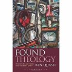 Found Theology: History, Imagination and the Holy Spirit by Ben Quash (Paperback, 2013)