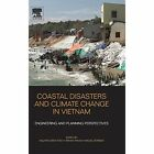 Coastal Disasters and Climate Change in Vietnam: Engineering and Planning Perspectives by Elsevier Health Sciences (Hardback, 2014)
