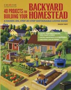 40 Projects for Building Your Backyard Homestead: A Hands-on, Step-b - VERY GOOD
