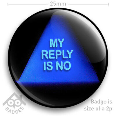 "MAGIC 8 BALL - My Reply Is No - Vintage Retro Toy NEW Geek Nerd -  25mm 1"" Badge"