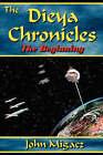 The Dieya Chronicles - The Beginning by John Migacz (Paperback, 2008)