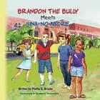 Brandon the Bully Meets Nina No More by Phyllis Denise Brooks (Paperback / softback, 2016)