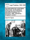 Argument Before the United States Circuit Court: On the Motion to Discharge the Crew of the Echo, Delivered in Columbia, S.C., December, 1858; Reported by Douglass A. Levien. by Isaac W Hayne (Paperback / softback, 2010)