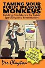 Taming Your Public Speaking Monkeys: A Guide to Confidence Building for Presentations by Dee Clayton (Paperback, 2012)