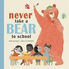 Never Take a Bear to School by Mark Sperring (Hardback, 2017)