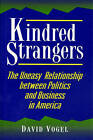 Kindred Strangers: The Uneasy Relationship Between Politics and Business in America by David Vogel (Hardback, 1996)