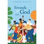 Errands for God Part 1 by Lecturer in English James Kelly (Paperback / softback, 2013)