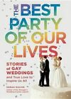 The Best Party of Our Lives: Stories of Gay Weddings and True Love to Inspire Us All by Sarah Galvin (Paperback, 2016)