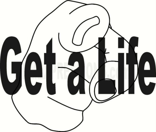 Get a Life Vinyl Decal Your Color Choice Sticker