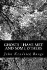 Ghosts I Have Met and Some Others by John Kendrick Bangs (Paperback / softback, 2012)