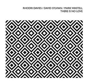 Rhodri-Davies-David-Sylvian-Mark-Wastell-There-Is-No-Love-NEW-CD