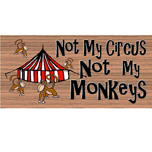 Wood Signs -GS 570 - Not My Circus Not My Monkeys Sign