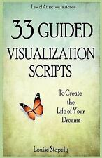33 Guided Visualization Scripts to Create the Life of Your Dreams, Stapely, Loui