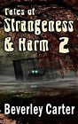 Tales of Strangeness and Harm 2 by Beverley Carter (Paperback / softback, 2015)
