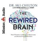 The Rewired Brain: Free Yourself of Negative Behaviors and Release Your Best Self by A J Gregory, Ski Chilton, Margaret Rukstalis (CD-Audio, 2016)