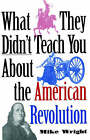 What They Didn't Teach You about the American Revolution by Mike Wright (Paperback, 2001)