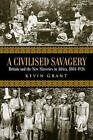 A Civilised Savagery: Britain and the New Slaveries in Africa, 1884-1926 by Kevin Grant (Paperback, 2005)